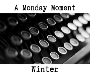 Monday Moment - Winter